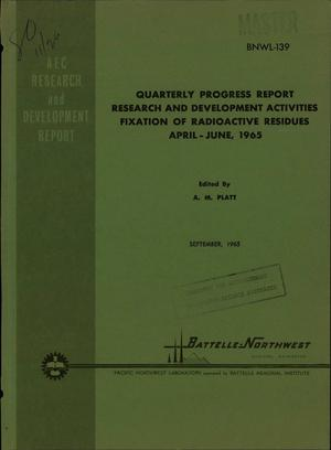 Primary view of object titled 'RESEARCH AND DEVELOPMENT ACTIVITIES, FIXATION OF RADIOACTIVE RESIDUES. Quarterly Progress Report, April-June 1965'.