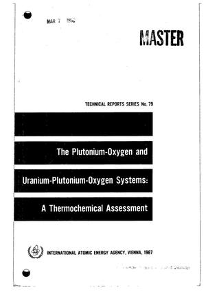 Primary view of object titled 'The Plutonium--Oxygen and Uranium--Plutonium--Oxygen Systems: A Thermochemical Assessment. Technical Reports Series No. 79. Report of a Panel on Thermodynamics of Plutonium Oxides Held in Vienna, 24--28 October 1966.'.