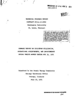 Primary view of object titled 'Summary Report on Cyclotron Utilization, Operational Achievements, and Improvements During Twelve Months Ending May 31, 1971. Technical Progress Report.'.
