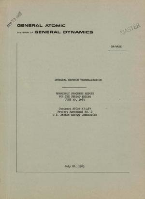 Primary view of object titled 'INTEGRAL NEUTRON THERMALIZATION. Quarterly Progress Report for the Period Ending June 30, 1963'.