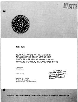 Primary view of object titled 'TECHNICAL PAPERS OF THE SIXTEENTH METALLOGRAPHIC GROUP MEETING, HELD MARCH 28-29, 1962 AT HANFORD ATOMIC PRODUCTS OPERATION, RICHLAND, WASHINGTON'.