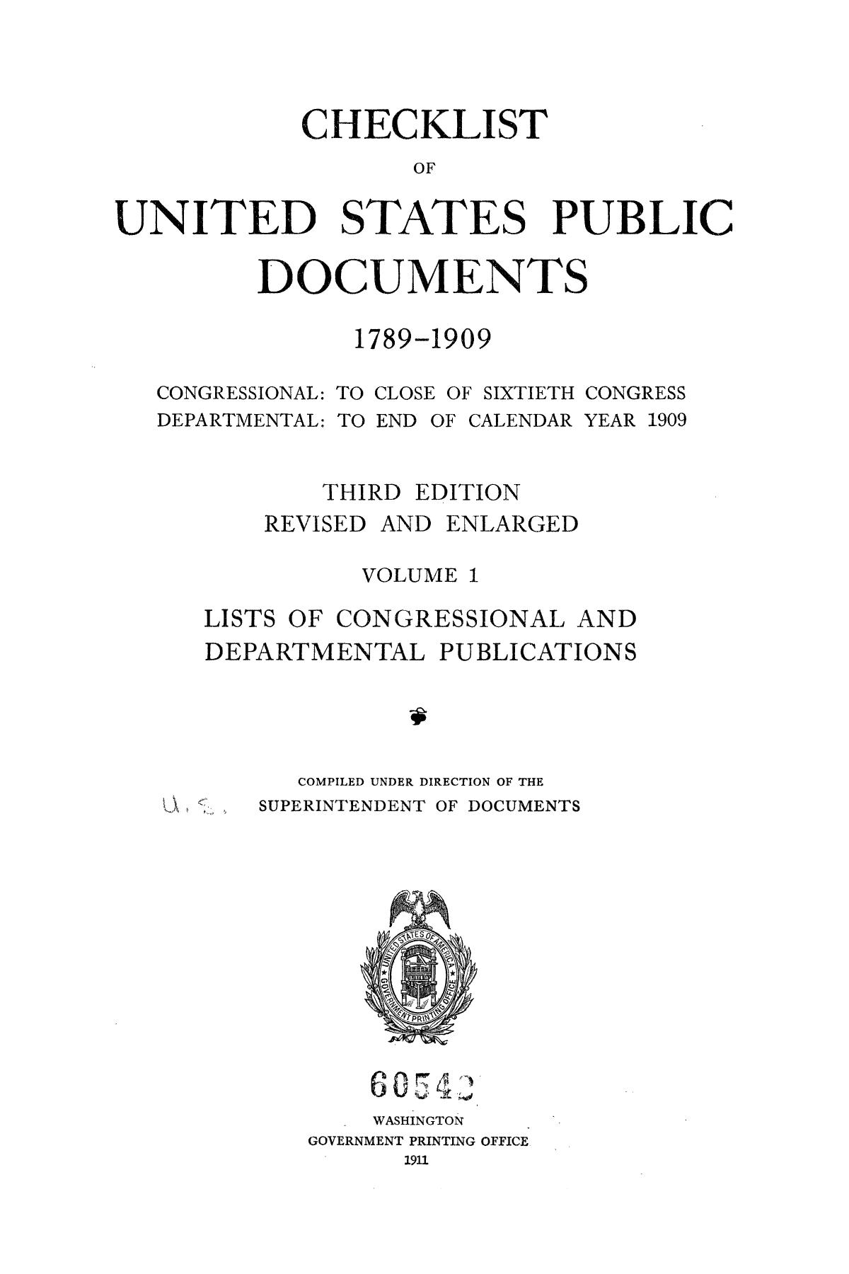 Checklist of United States Public Documents, 1789-1909, Third Edition Revised and Enlarged, Volume 1, Lists of Congressional and Departmental Publications                                                                                                      I