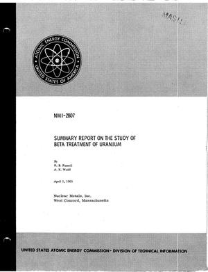 Primary view of object titled 'SUMMARY REPORT ON THE STUDY OF BETA TREATMENT OF URANIUM'.