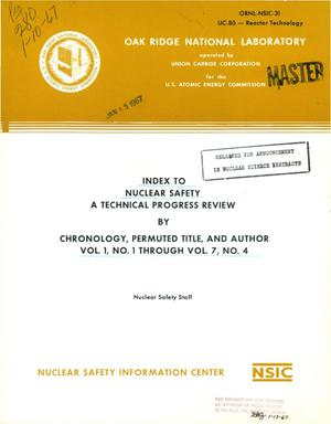 Primary view of object titled 'INDEX TO NUCLEAR SAFETY. A TECHNICAL PROGRESS REVIEW BY CHRONOLOGY, PERMUTED TITLE, AND AUTHOR, VOL. 1, NO. 1 THROUGH VOL. 7, NO. 4.'.