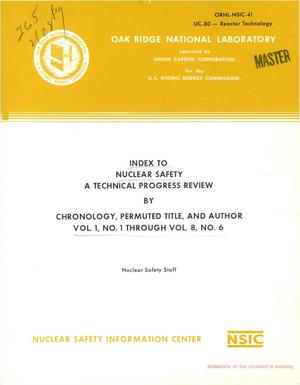Primary view of object titled 'INDEX TO NUCLEAR SAFETY. A TECHNICAL PROGRESS REVIEW BY CHRONOLOGY, PERMUTED TITLE, AND AUTHOR VOL. 1, NO. 1 THROUGH VOL. 8, NO. 6.'.