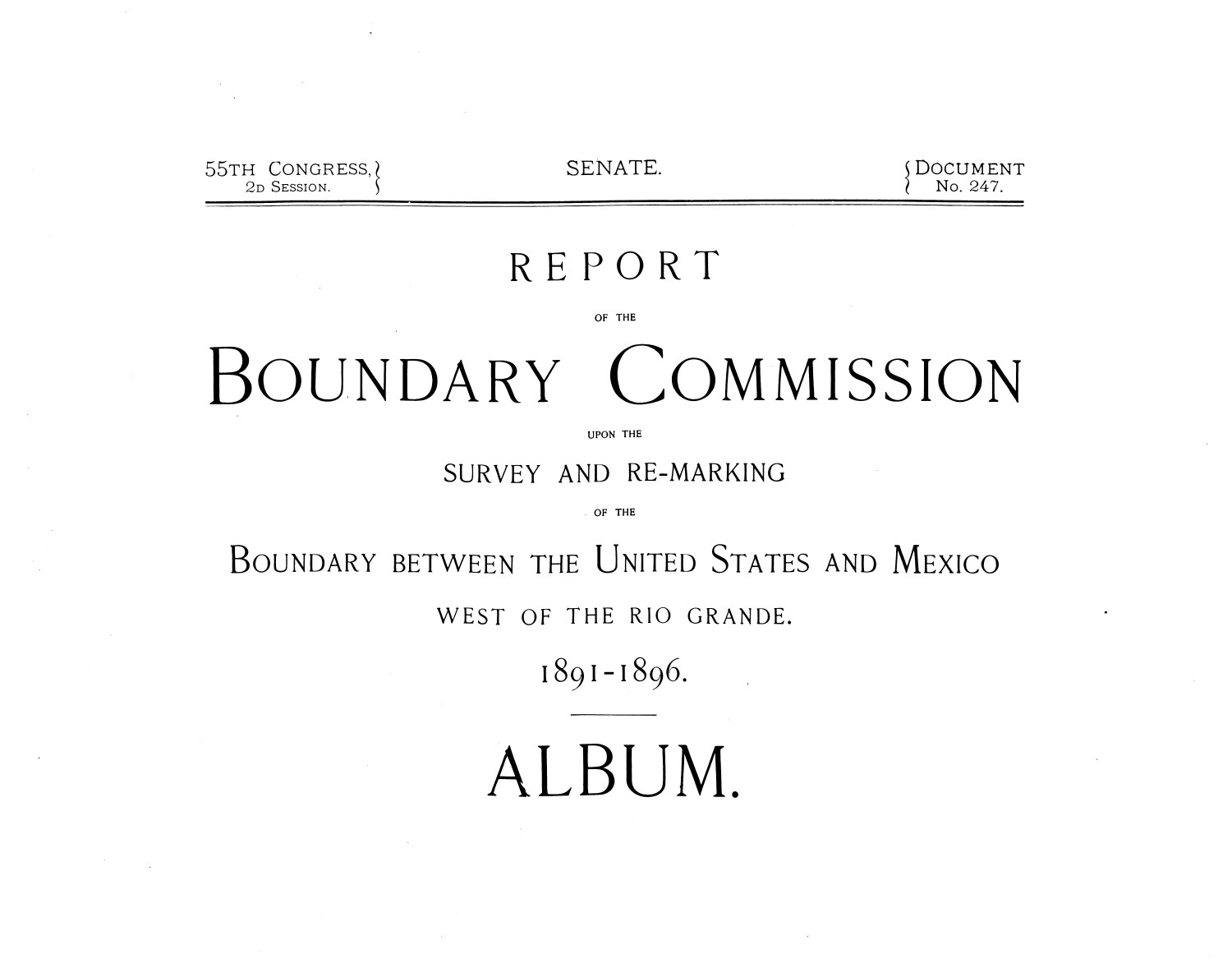 Report of the Boundary Commission upon the survey and re-marking of the boundary between the United States and Mexico west of the Rio Grande, 1891-1896, album                                                                                                      [Sequence #]: 1 of 260