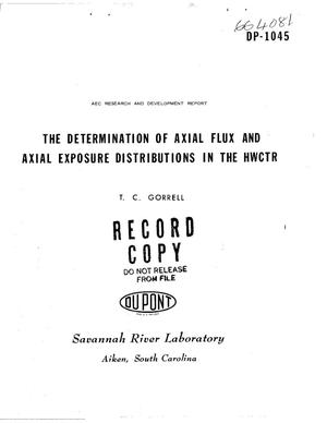 Primary view of object titled 'THE DETERMINATION OF AXIAL FLUX AND AXIAL EXPOSURE DISTRIBUTIONS IN THE HWCTR'.