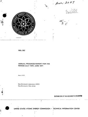 Primary view of object titled 'ANNUAL PROGRESS REPORT FOR THE PERIOD JULY 1970--JUNE 1971.'.