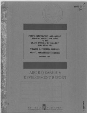 Primary view of object titled 'PACIFIC NORTHWEST LABORATORY ANNUAL REPORT FOR 1966 TO THE USAEC DIVISION OF BIOLOGY AND MEDICINE. VOLUME II. PHYSICAL SCIENCES. PART I. ATMOSPHERIC SCIENCES.'.
