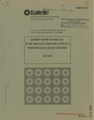 Primary view of object titled 'SUMMARY REPORT ON ANALYSIS OF THE SEMI-FLUID CONDITION IN THE PG-6 PHOSPHATE GLASS SOLIDS CONTAINER.'.
