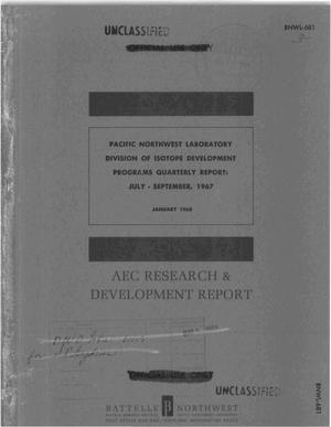 Primary view of object titled 'PACIFIC NORTHWEST LABORATORY DIVISION OF ISOTOPE DEVELOPMENT PROGRAMS. Quarterly Report, July--September 1967.'.