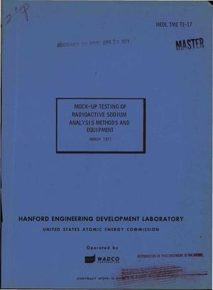 Primary view of object titled 'MOCK-UP TESTING OF RADIOACTIVE SODIUM ANALYSIS METHODS AND EQUIPMENT.'.