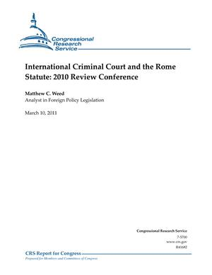 International Criminal Court and the Rome Statute: 2010 Review Conference