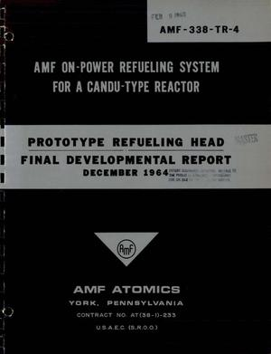 Primary view of object titled 'AMF ON-POWER REFUELING SYSTEM FOR A CANDU-TYPE REACTOR. PROTOTYPE REFUELING HEAD. Final Development Report'.