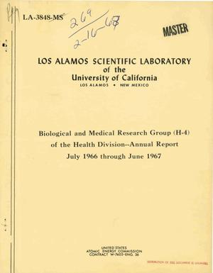 Primary view of object titled 'BIOLOGICAL AND MEDICAL RESEARCH GROUP (H-4) OF THE HEALTH DIVISION. Annual Report, July 1966--June 1967.'.