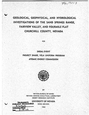 Primary view of object titled 'GEOLOGICAL, GEOPHYSICAL, AND HYDROLOGICAL INVESTIGATIONS OF THE SAND SPRINGS RANGE, FAIRVIEW VALLEY, AND FOURMILE FLAT, CHURCHILL COUNTY, NEVADA FOR SHOAL EVENT, PROJECT SHADE, VELA UNIFORM PROGRAM, ATOMIC ENERGY COMMISSION'.