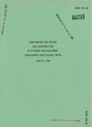 Primary view of object titled 'BNW Manual for Design and Construction of Systems and Equipment Containing Liquid Alkali Metal.'.