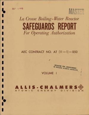 Primary view of object titled 'LA CROSSE BOILING-WATER REACTOR-SAFEGUARDS REPORT FOR OPERATING AUTHORIZATION. VOLUME I.'.