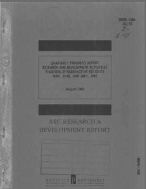 Primary view of object titled 'RESEARCH AND DEVELOPMENT ACTIVITIES: FIXATION OF RADIOACTIVE RESIDUES. Quarterly Progress Report, May--July 1969.'.