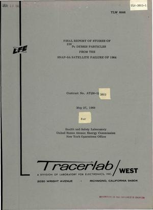 Primary view of object titled 'FINAL REPORT OF STUDIES OF $sup 238$Pu DEBRIS PARTICLES FROM THE SNAP-9A SATELLITE FAILURE OF 1964.'.