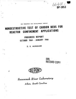 Primary view of object titled 'NONDESTRUCTIVE TEST OF CARBON BEDS FOR REACTOR CONFINEMENT APPLICATIONS. Progress Report, October 1964-January 1966'.
