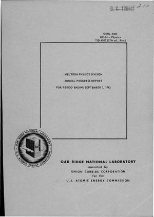 Primary view of object titled 'NEUTRON PHYSICS DIVISION ANNUAL PROGRESS REPORT. Period Ending September 1, 1962'.
