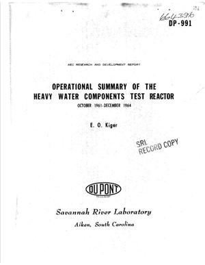 Primary view of object titled 'OPERATIONAL SUMMARY OF THE HEAVY WATER COMPONENTS TEST REACTOR, OCTOBER 1961-DECEMBER 1964'.