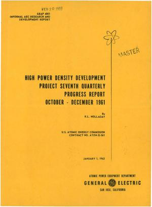 Primary view of object titled 'HIGH POWER DENSITY DEVELOPMENT PROJECT. Seventh Quarterly Progress Report, October-December 1961'.