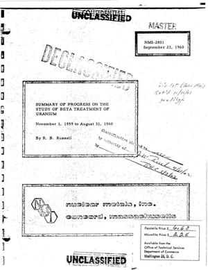 Primary view of object titled 'SUMMARY OF PROGRESS ON THE STUDY OF BETA TREATMENT OF URANIUM, NOVEMBER 1, 1959-AUGUST 31, 1960'.