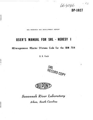 Primary view of object titled 'USER'S MANUAL FOR SRL-HERESY I. HETEROGENEOUS REACTOR SYSTEMS CODE FOR THE IBM 704'.