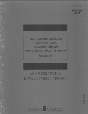Primary view of object titled 'PACIFIC NORTHWEST LABORATORY DIVISION OF ISOTOPE DEVELOPMENT PROGRAMS. Quarterly Report, August--October 1969.'.