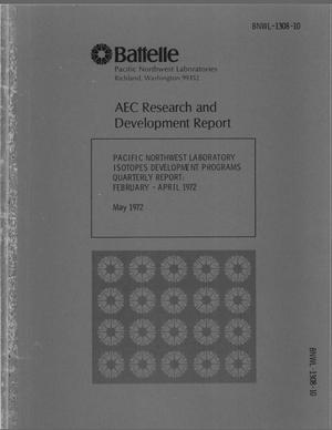 Primary view of object titled 'Pacific Northwest Laboratory, Isotope Development Programs Quarterly Report: February--April 1972.'.