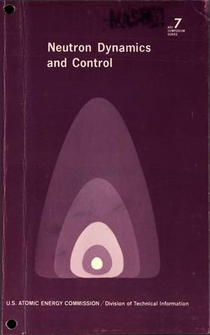 Primary view of object titled 'NEUTRON DYNAMICS AND CONTROL. Proceedings of the Symposium on Nuclear Engineering at The University of Arizona, Tucson, April 5-7, 1965. AEC Symposium Series No. 7'.