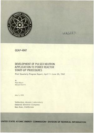 Primary view of object titled 'DEVELOPMENT OF PULSED NEUTRON APPLICATION TO POWER REACTOR START-UP PROCEDURES. First Quarterly Progress Report, April 1-June 30, 1962'.