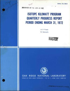 Primary view of object titled 'ISOTOPE KILOWATT PROGRAM QUARTERLY PROGRESS REPORT FOR PERIOD ENDING MARCH 31, 1972.'.