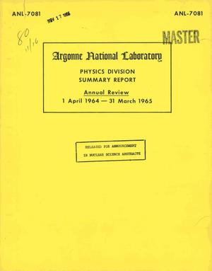 Primary view of object titled 'PHYSICS DIVISION SUMMARY REPORT. Annual Review, April 1, 1964-March 31, 1965'.