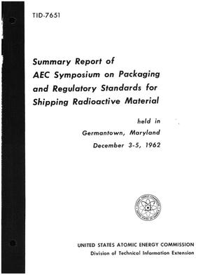 Primary view of object titled 'AEC SYMPOSIUM ON PACKAGING AND REGULATORY STANDARDS FOR SHIPPING RADIOACTIVE MATERIALS, HELD IN GERMANTOWN, MARYLAND , DECEMBER 3-5, 1962'.