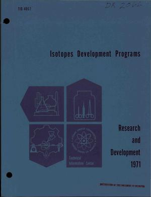 Primary view of object titled 'ISOTOPES DEVELOPMENT PROGRAMS RESEARCH AND DEVELOPMENT: 1971. Progress Reports on Sponsored Work.'.