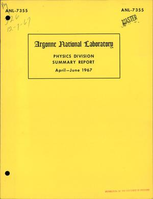 Primary view of object titled 'PHYSICS DIVISION SUMMARY REPORT, APRIL--JUNE 1967.'.