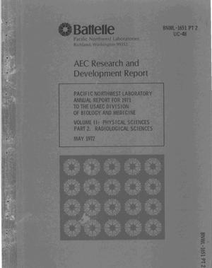 Primary view of object titled 'Pacific Northwest Laboratory Annual Report for 1971 to the USAEC Division of Biology and Medicine. Volume Ii. Physical Sciences. Part 2. Radiological Sciences.'.