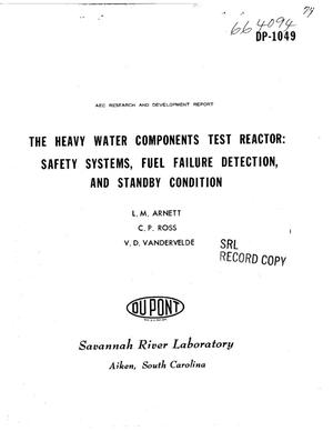 Primary view of object titled 'THE HEAVY WATER COMPONENTS TEST REACTOR: SAFETY SYSTEMS, FUEL FAILURE DETECTION, AND STANDBY CONDITION'.