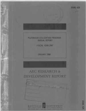 Primary view of object titled 'PLUTONIUM UTILIZATION PROGRAM ANNUAL REPORT, FISCAL YEAR 1967.'.