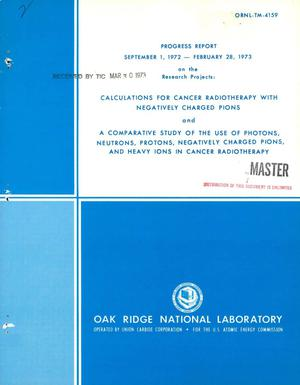 Primary view of object titled 'Progress report, September 1, 1972--February 28, 1973 on the research projects: calculations for cancer radiotherapy with negative charged pions and a comparative study of the use of photons, neutrons, protons, negatively charged pions, and heavy ions in cancer radiotherapy.'.