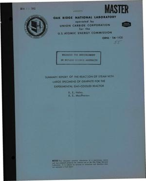Primary view of object titled 'SUMMARY REPORT OF THE REACTION OF STEAM WITH LARGE SPECIMENS OF GRAPHITE FOR THE EXPERIMENTAL GAS-COOLED REACTOR'.