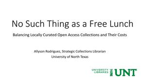 Primary view of object titled 'No Such Thing as a Free Lunch: Balancing Locally Curated Open Access Collections and Their Costs'.