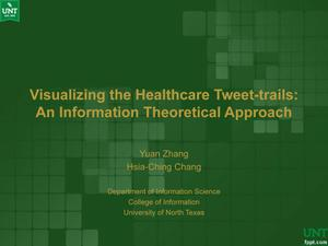 Primary view of object titled 'Visualizing the Healthcare Tweet-trails: An Information Theoretical Approach'.
