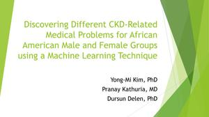 Primary view of object titled 'Discovering Different CKD-Related Medical Problems for African American Male and Female Groups using a Machine Learning Technique'.