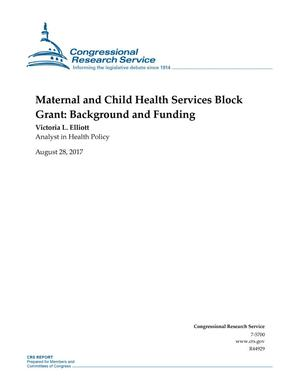 Primary view of object titled 'Maternal and Child Health Services Block Grant: Background and Funding'.