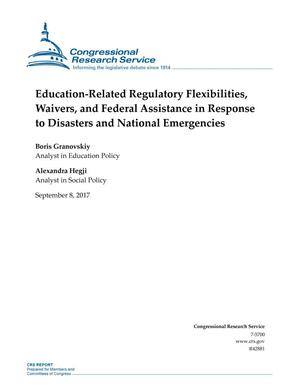 Primary view of object titled 'Education-Related Regulatory Flexibilities, Waivers, and Federal Assistance in Response to Disasters and National Emergencies'.