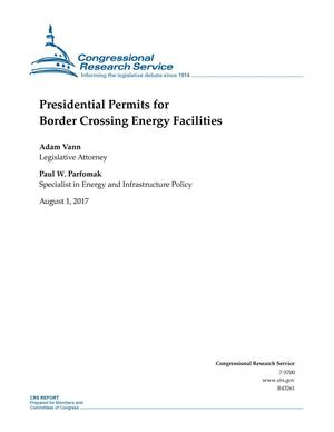 Primary view of object titled 'Presidential Permits for Border Crossing Energy Facilities'.